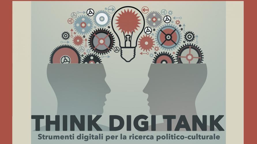 Think Digi Tank. Strumenti digitali per la ricerca e l'azione politico-culturale